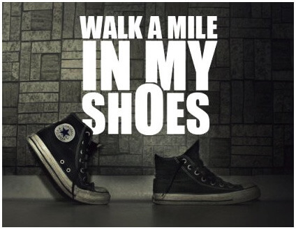 Walk a mile in my shoes