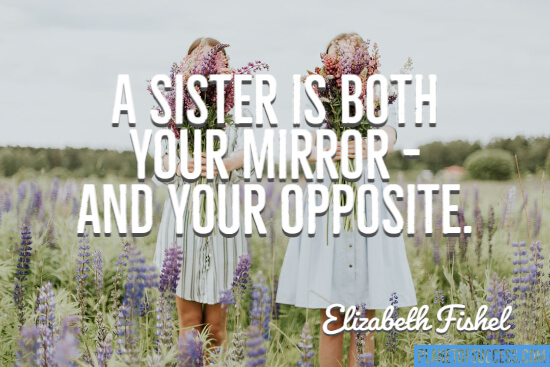 A sister is your mirror quote