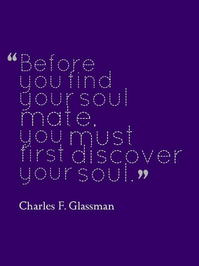 Before you find your soulmate, you must first discover your soul.