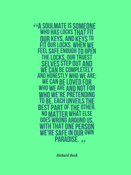 A soulmate is someone...