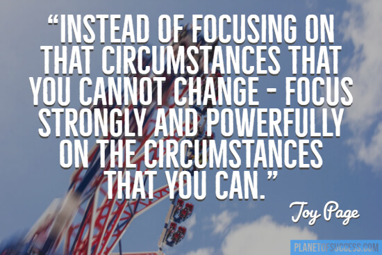 Focusing on the circumstances that you cannot change quote