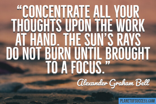 Concentrate all your thoughts upon the work at hand quote