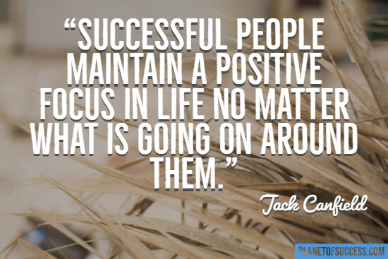 Maintaining a positive focus in life quote