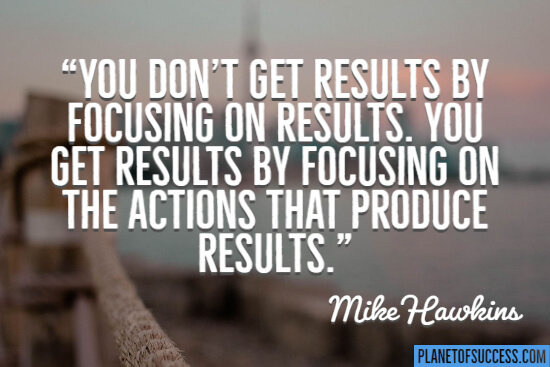 Get results by focusing on results