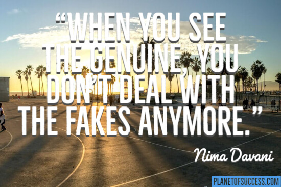 You don't deal with the fakes anymore quote