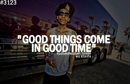 good things wiz khalifa quote - Wiz Khalifa Quotes