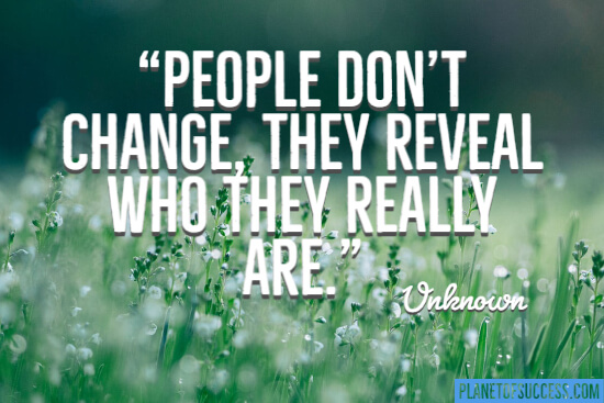 People don't change, they reveal who they really are quote