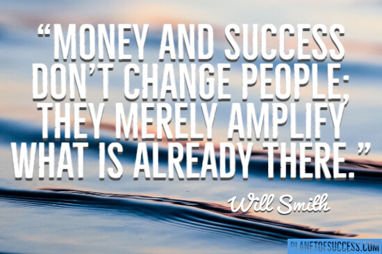 Money and success don't change people quote