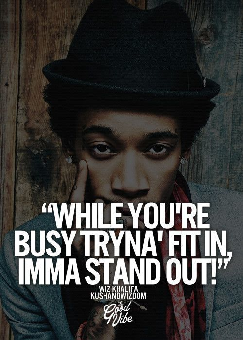 trying to fit in –Wiz Khalifa quote