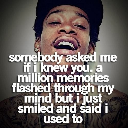 used to know – Wiz Khalifa quote
