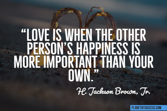 Love is when the other person's happiness is more important quote