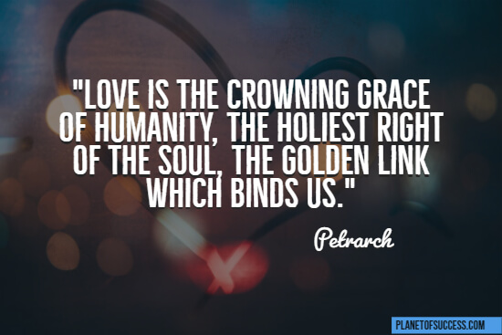 Love is the crowning grace of humanity quote