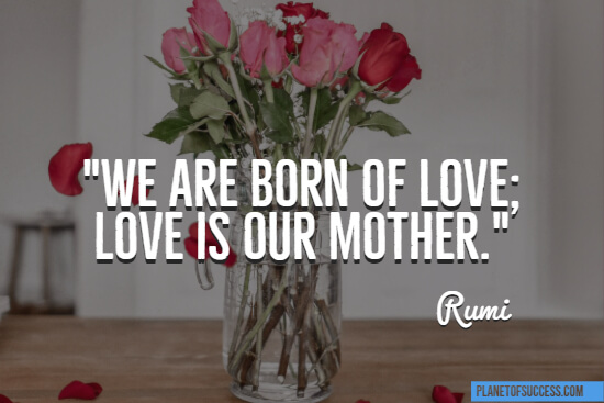 We are born of love quote