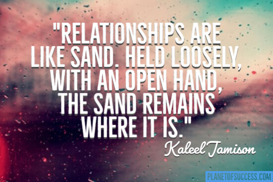 Relationships are like sand quote