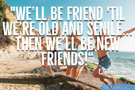 We'll be friends till we are old quote