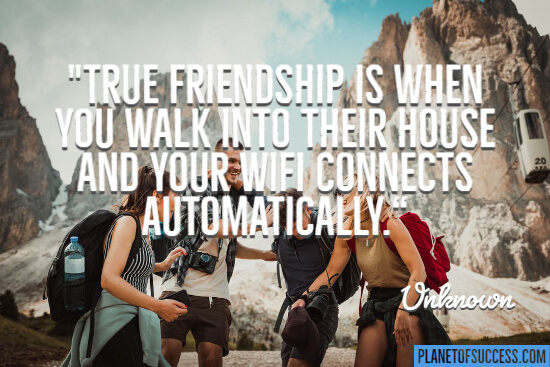 True friendship is when you walk into their house quote