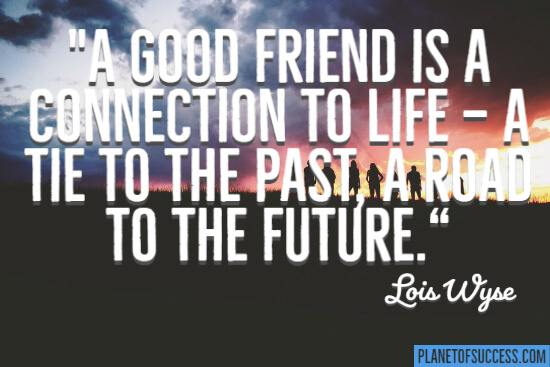 A good friend is a connection to life quote