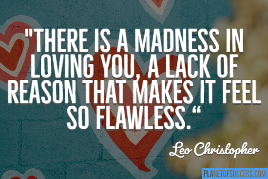 There is a madness in loving you