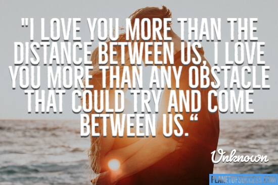 I love you more than the distance between us