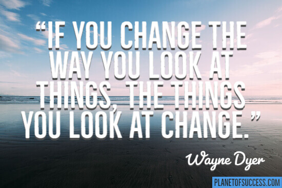 If you change the way you look at things quote