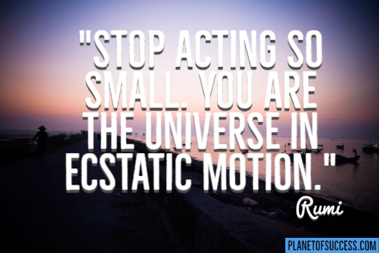 Stop acting so smStop acting so small quote by Rumiall quote by Rumi