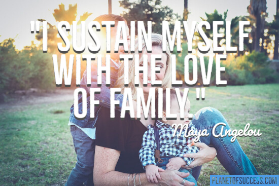 I sustain myself with the love of my family quote