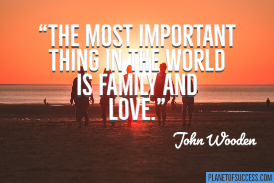 Most important thing in the world is family and love quote