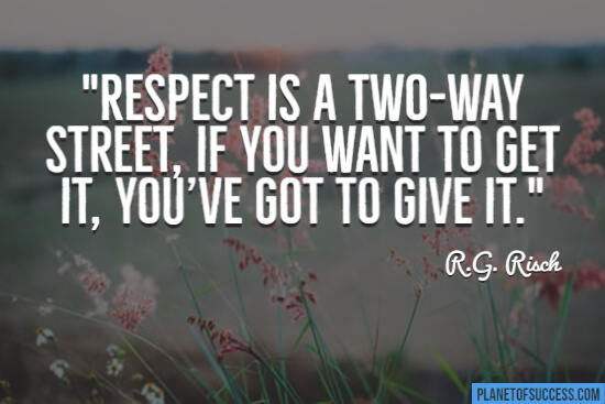 Respect is a two-way street quote