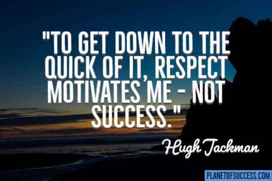 Respect motivates me