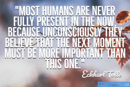 Most humans are never fully present quote