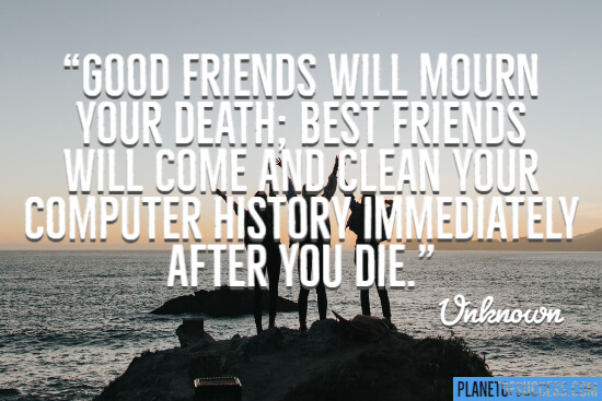 Good friends will mourn our death quote