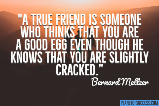 A true friend is someone who thinks that you are a good act quote