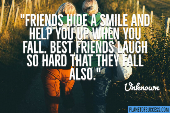 Friends hide a smile and help you up quote