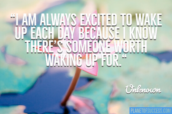 I'm always excited to wake up each day quote