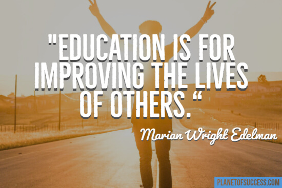 Education is for improving the lives of others quote