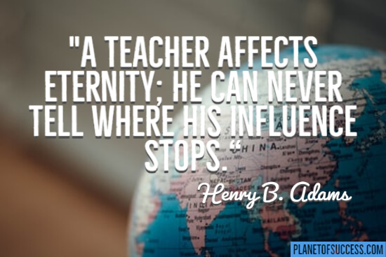 A teacher affects eternity