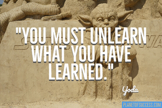 Unlearn what you have learned quote