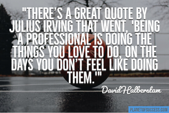 Doing the things you love when you don't feel like doing them quote