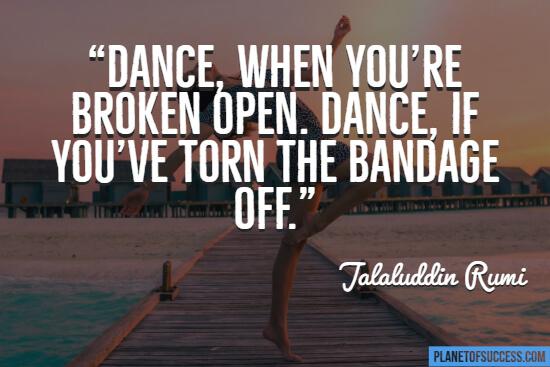 """Dance when you're broken """""""
