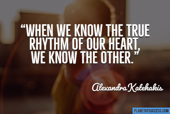 The true rhythm of our heart quote