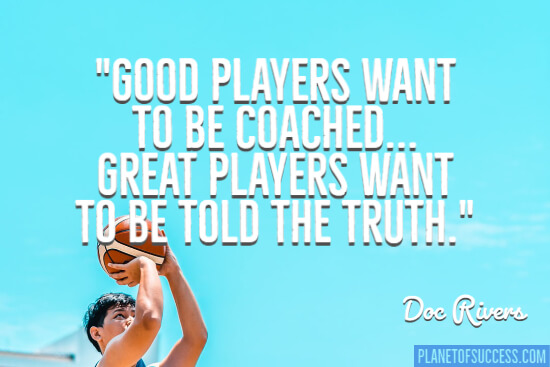Good players want to be coached