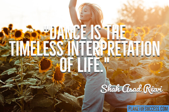 Dance is the timeless interpretation of life