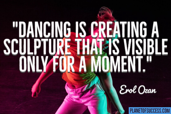 Dancing is creating a sculpture