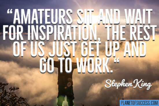 Amateurs sit and wait for inspiration quote