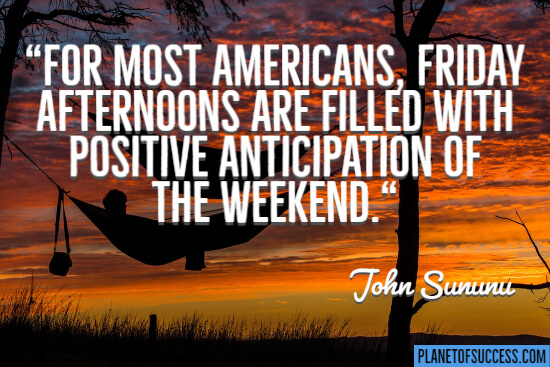 Friday afternoons are filled with positive anticipation quote