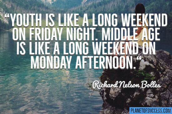 Youth is like a long weekend on Friday night quote