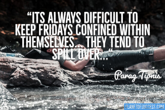It's always difficult to keep Friday's confined quote