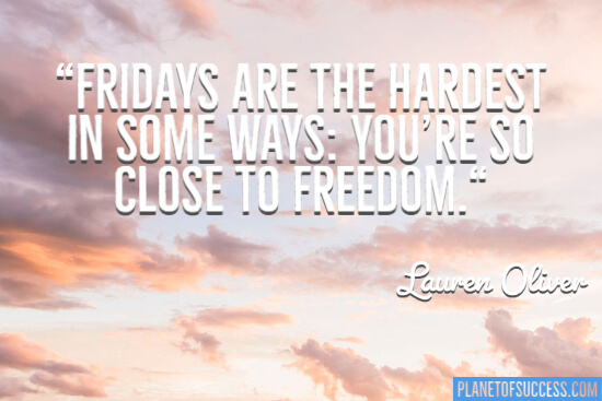 Friday's the hardest in some ways quote