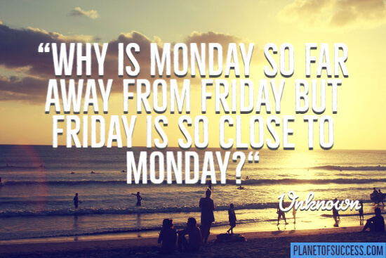 Why is Monday so far away from Friday quote
