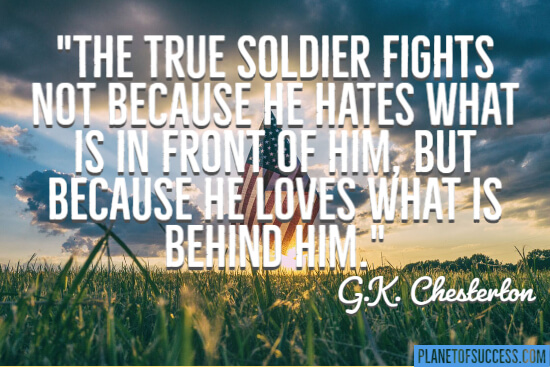 The true soldier fights because he loves what is behind him quote